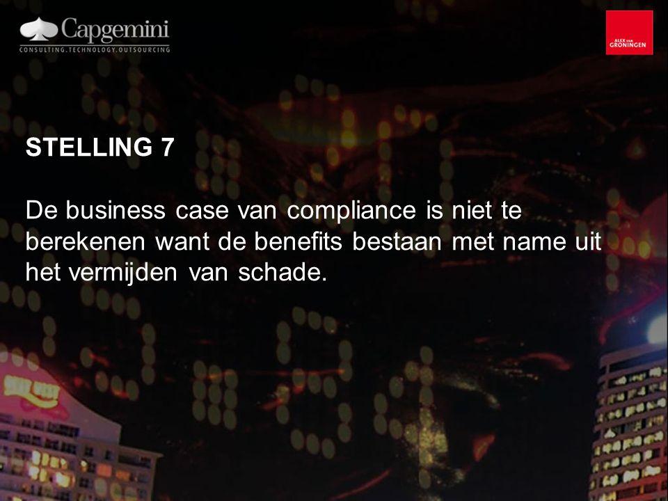 STELLING 7 De business case van compliance is niet te berekenen want de benefits bestaan met name uit het vermijden van schade.