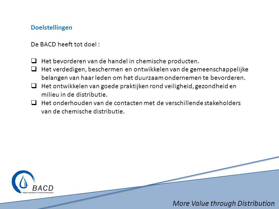 More Value through Distribution Doelstellingen De BACD heeft tot doel :  Het bevorderen van de handel in chemische producten.