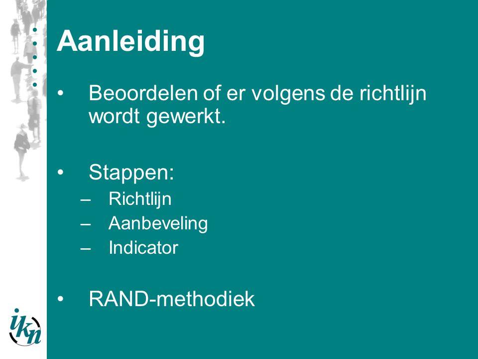 RAND-methodiek (1) Verbeterbaarheid: Leiden tot acties ter verbetering; er moet voldoende verbeterpotentieel zijn Meetbaarheid: Gegevens voor indicator bij voorkeur aanwezig zijn in gemakkelijk, bestaande en/of geautomatiseerde gegevensbronnen