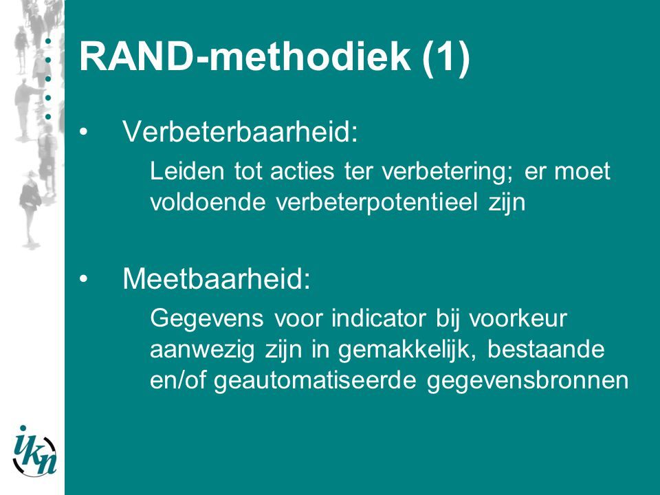 RAND-methodiek (1) Verbeterbaarheid: Leiden tot acties ter verbetering; er moet voldoende verbeterpotentieel zijn Meetbaarheid: Gegevens voor indicato