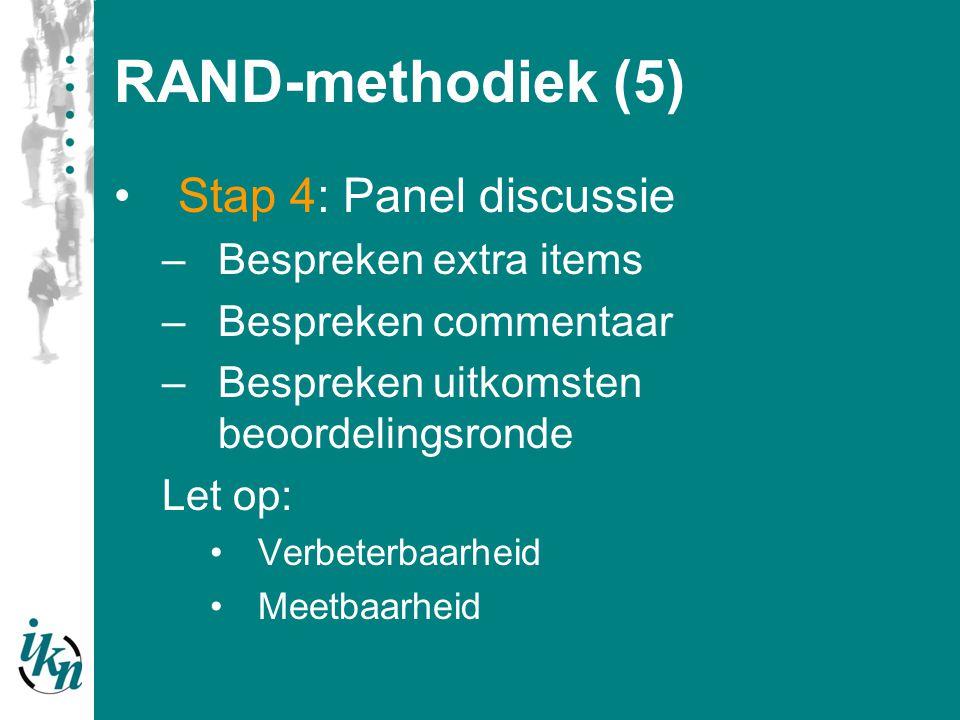 RAND-methodiek (5) Stap 4: Panel discussie –Bespreken extra items –Bespreken commentaar –Bespreken uitkomsten beoordelingsronde Let op: Verbeterbaarhe