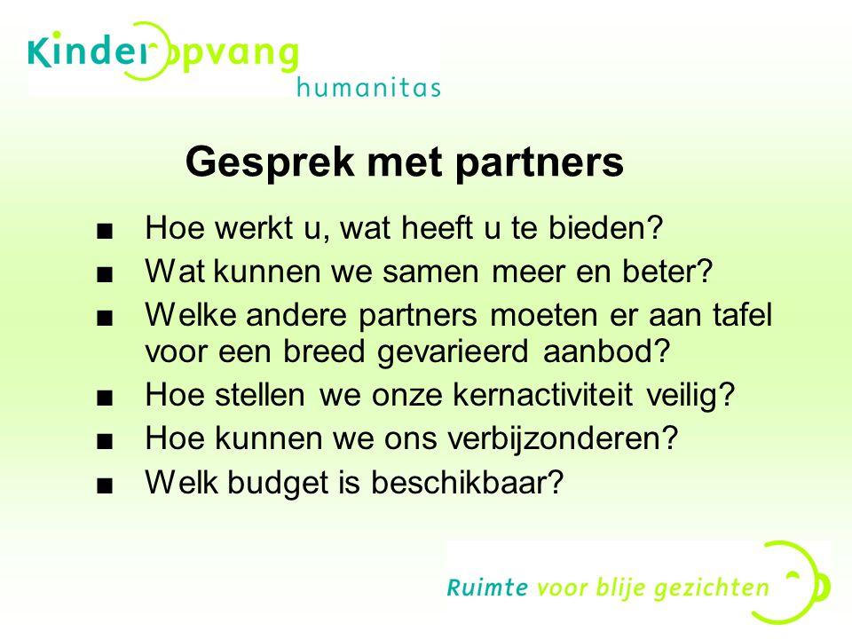 Gesprek met partners ■Hoe werkt u, wat heeft u te bieden? ■Wat kunnen we samen meer en beter? ■Welke andere partners moeten er aan tafel voor een bree