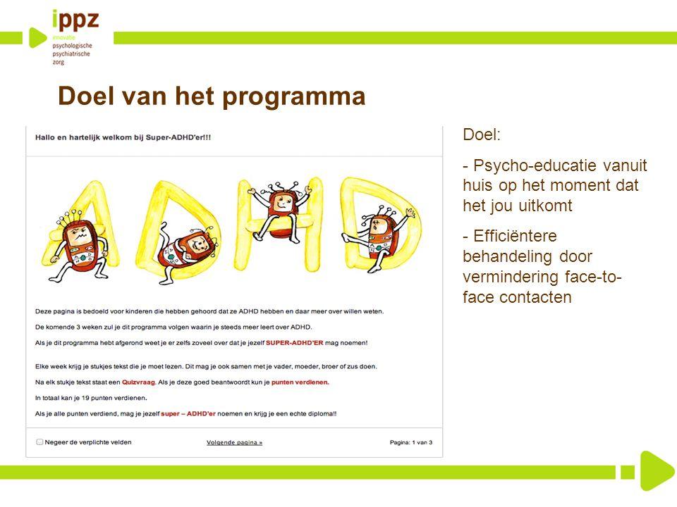 Doel van het programma Doel: - Psycho-educatie vanuit huis op het moment dat het jou uitkomt - Efficiëntere behandeling door vermindering face-to- fac