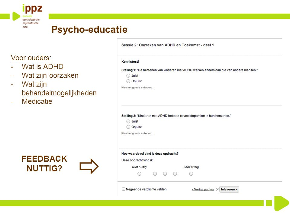 Psycho-educatie Voor ouders: -Wat is ADHD -Wat zijn oorzaken -Wat zijn behandelmogelijkheden -Medicatie  FEEDBACK NUTTIG?