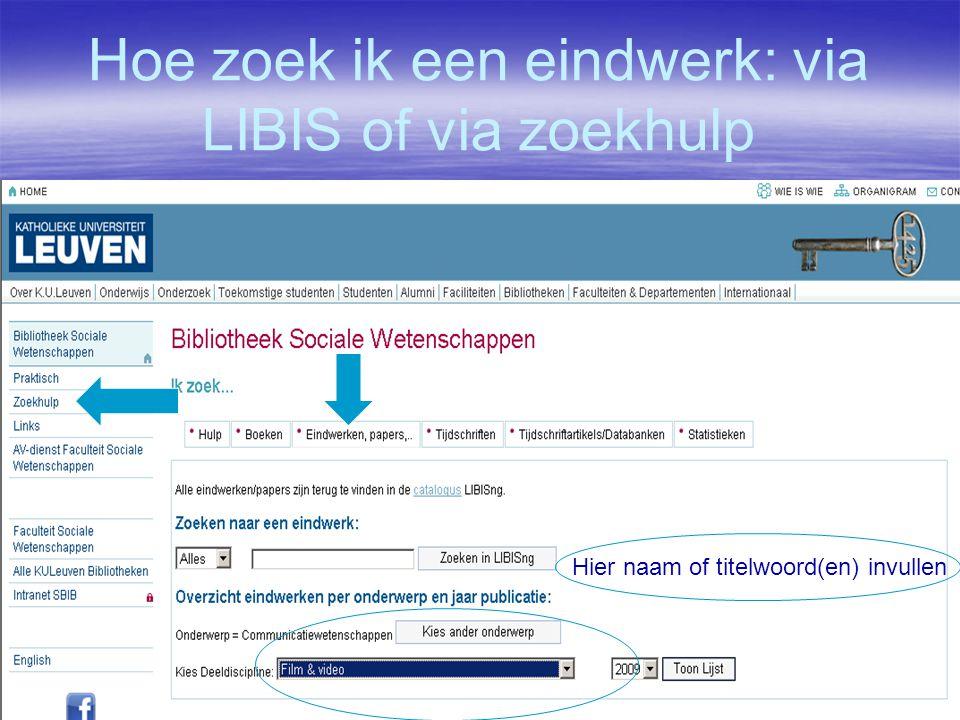 Hoe zoek ik een eindwerk: via LIBIS of via zoekhulp Hier naam of titelwoord(en) invullen