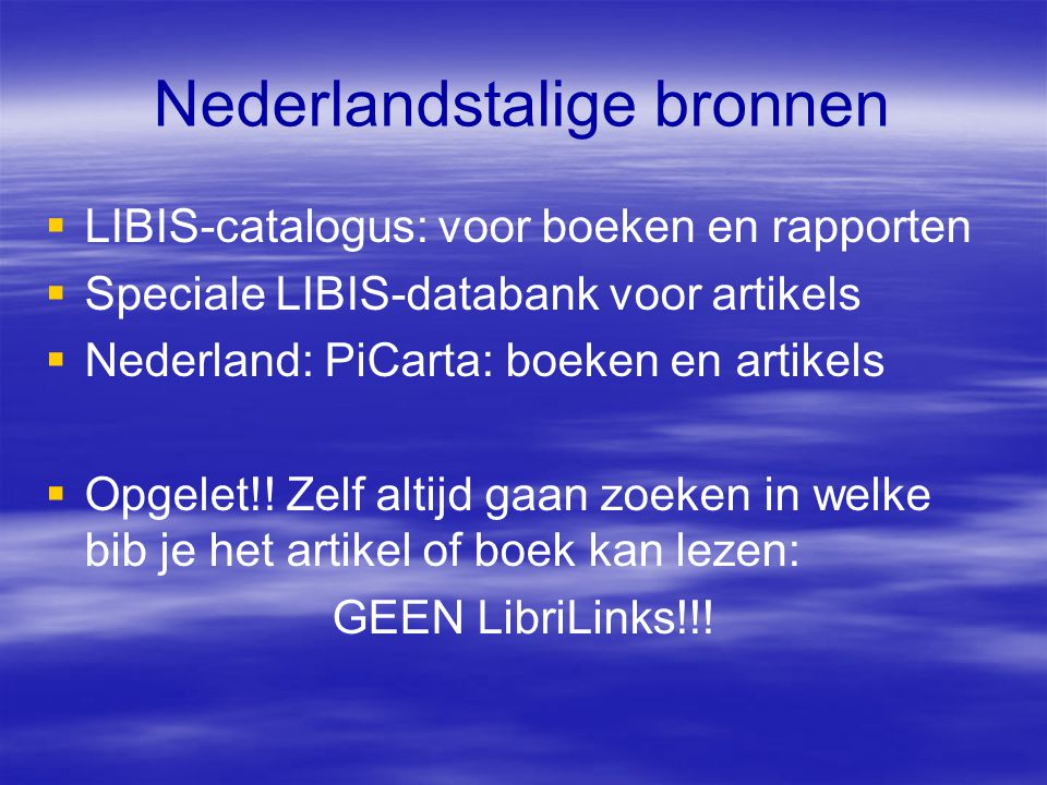 Nederlandstalige bronnen  LIBIS-catalogus: voor boeken en rapporten  Speciale LIBIS-databank voor artikels  Nederland: PiCarta: boeken en artikels  Opgelet!.