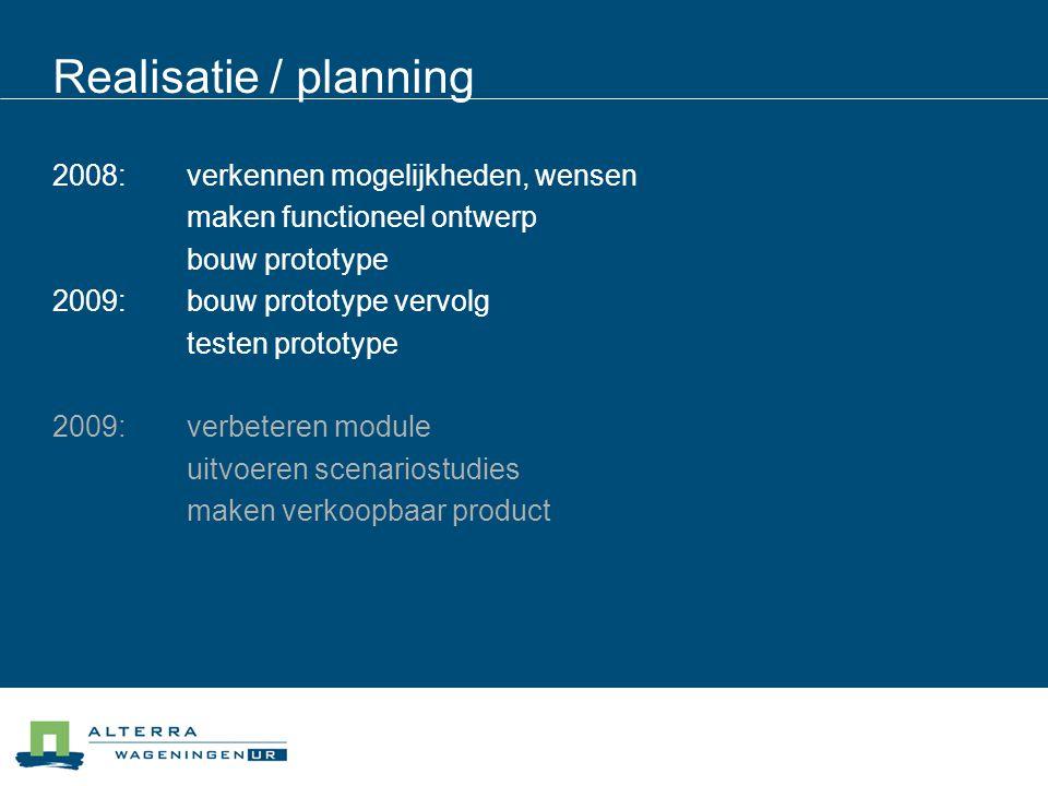 Realisatie / planning 2008: verkennen mogelijkheden, wensen maken functioneel ontwerp bouw prototype 2009: bouw prototype vervolg testen prototype 2009: verbeteren module uitvoeren scenariostudies maken verkoopbaar product