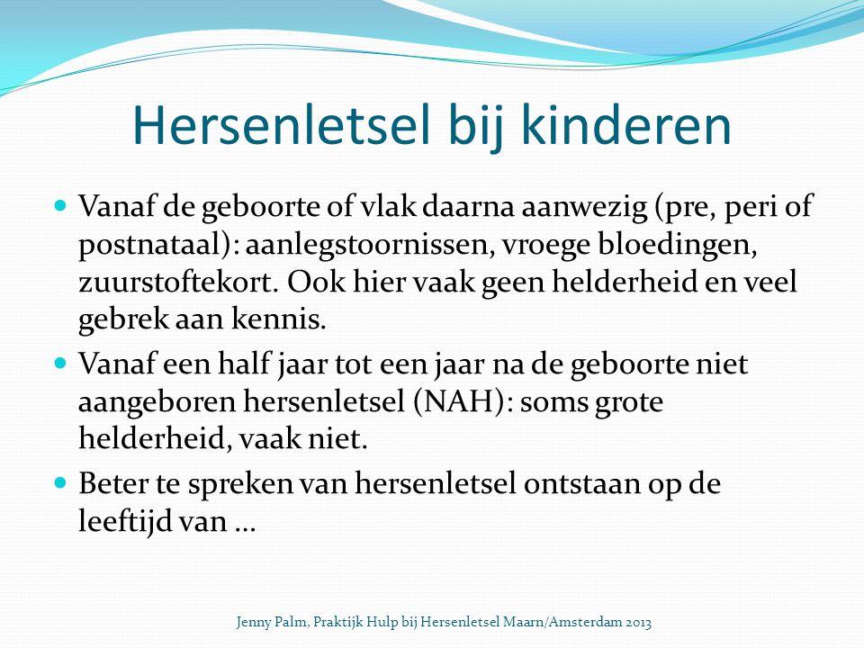 Hersenletsel bij kinderen Vanaf de geboorte of vlak daarna aanwezig (pre, peri of postnataal): aanlegstoornissen, vroege bloedingen, zuurstoftekort.