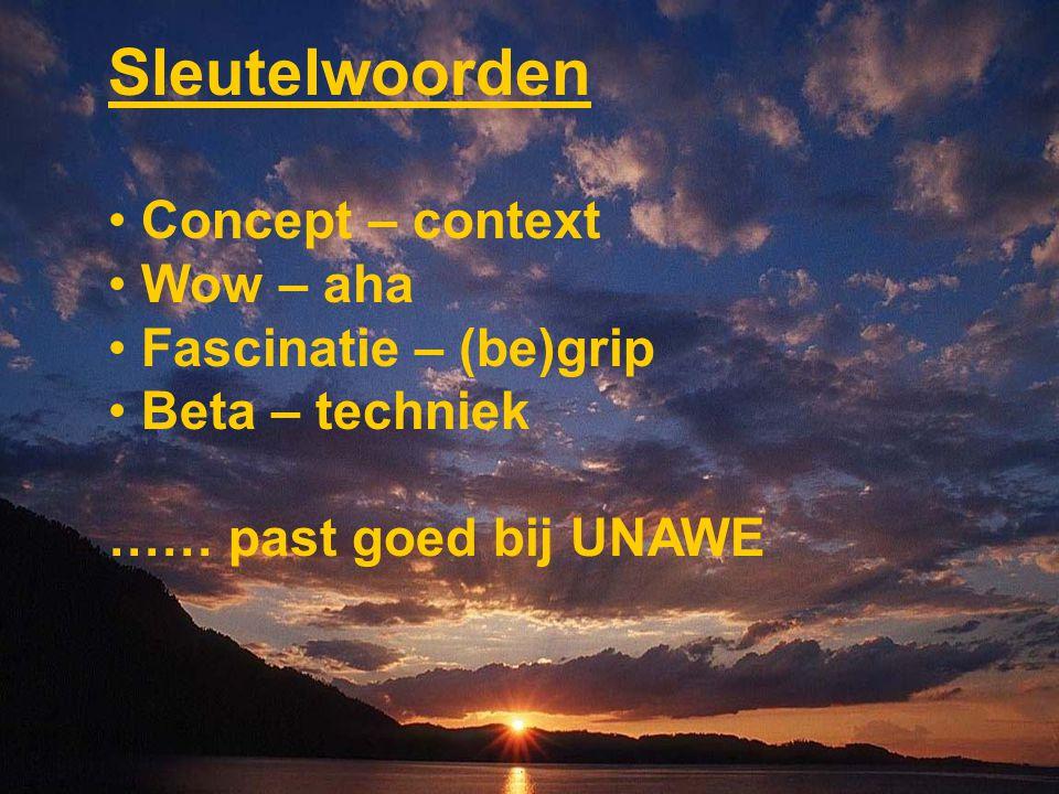 Sleutelwoorden Concept – context Wow – aha Fascinatie – (be)grip Beta – techniek …… past goed bij UNAWE