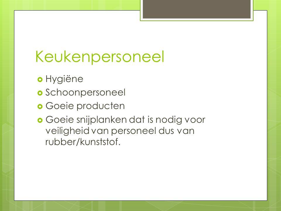 Keukenpersoneel  Hygiëne  Schoonpersoneel  Goeie producten  Goeie snijplanken dat is nodig voor veiligheid van personeel dus van rubber/kunststof.