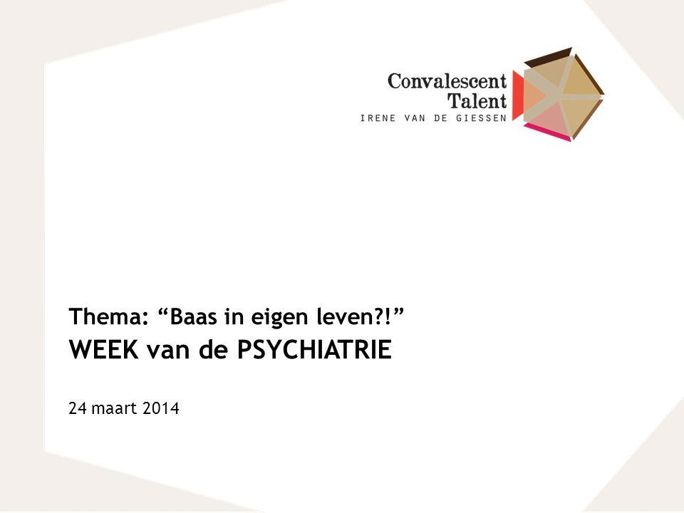 """Thema: """"Baas in eigen leven?!"""" WEEK van de PSYCHIATRIE 24 maart 2014"""