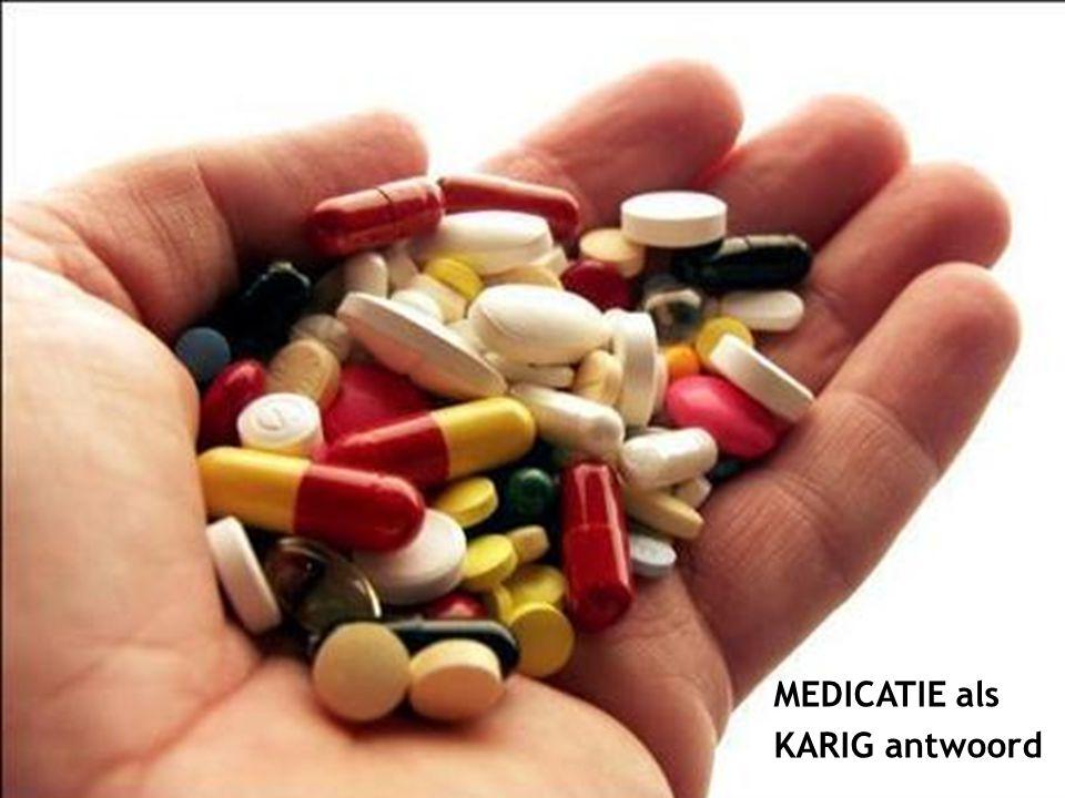 MEDICATIE als KARIG antwoord