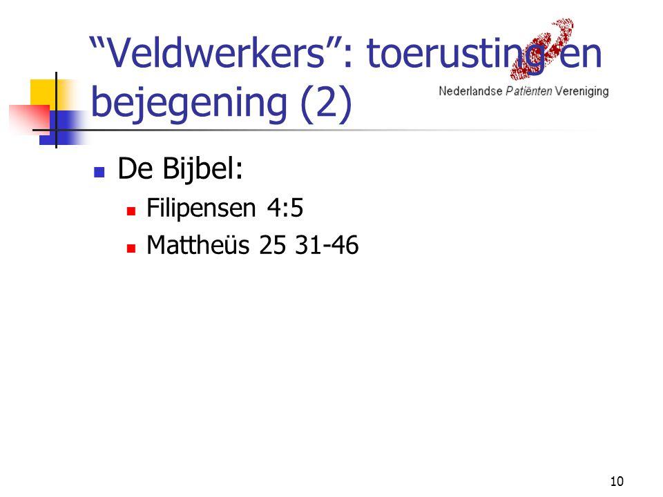 10 Veldwerkers : toerusting en bejegening (2) De Bijbel: Filipensen 4:5 Mattheüs 25 31-46