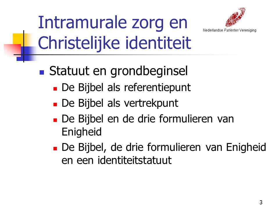 3 Intramurale zorg en Christelijke identiteit Statuut en grondbeginsel De Bijbel als referentiepunt De Bijbel als vertrekpunt De Bijbel en de drie for