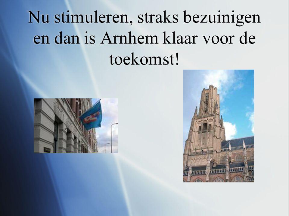 Nu stimuleren, straks bezuinigen en dan is Arnhem klaar voor de toekomst!