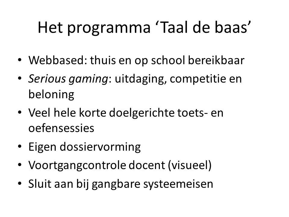 Het programma 'Taal de baas' Webbased: thuis en op school bereikbaar Serious gaming: uitdaging, competitie en beloning Veel hele korte doelgerichte to