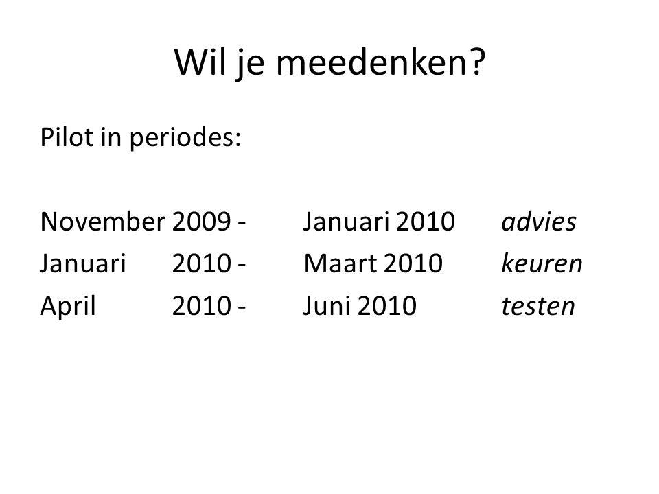Wil je meedenken? Pilot in periodes: November2009- Januari 2010advies Januari 2010-Maart 2010keuren April 2010- Juni 2010testen