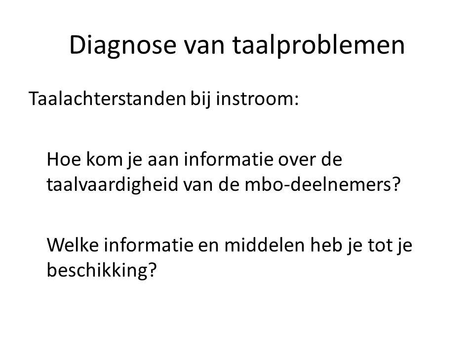 Diagnose van taalproblemen Taalachterstanden bij instroom: Hoe kom je aan informatie over de taalvaardigheid van de mbo-deelnemers? Welke informatie e