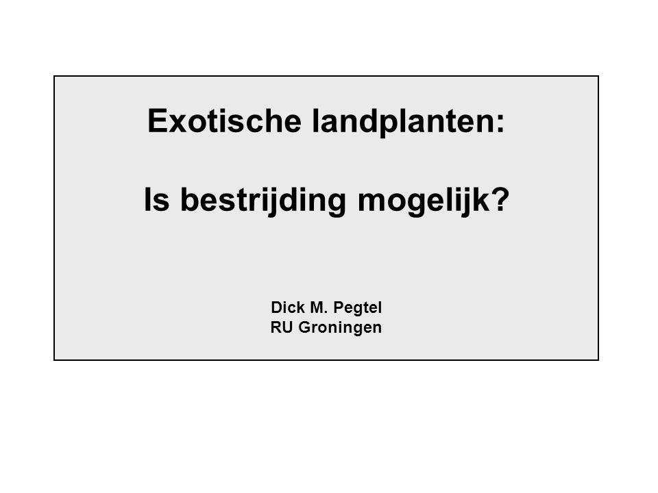 Exotische landplanten: Is bestrijding mogelijk? Dick M. Pegtel RU Groningen