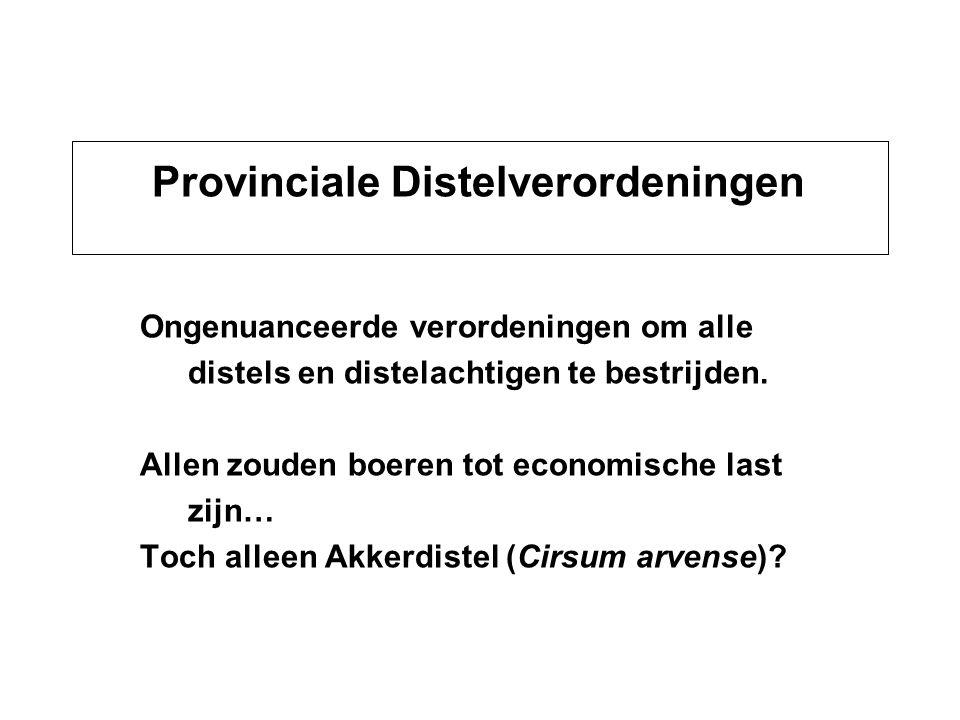 Provinciale Distelverordeningen Ongenuanceerde verordeningen om alle distels en distelachtigen te bestrijden. Allen zouden boeren tot economische last