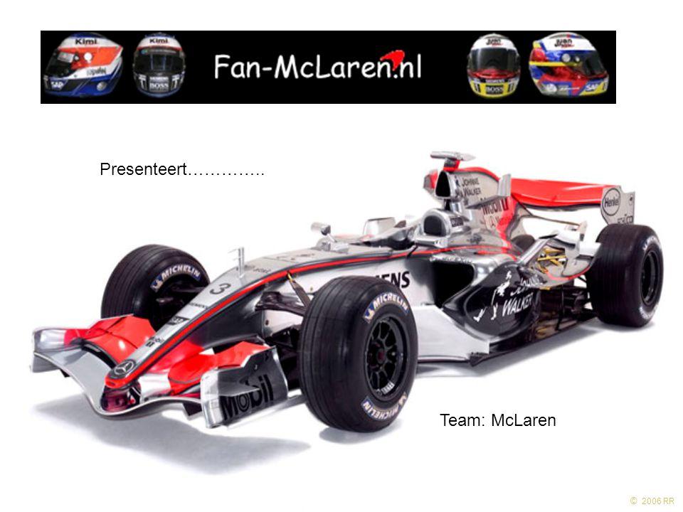 © 2006 RR Presenteert………….. Team: McLaren