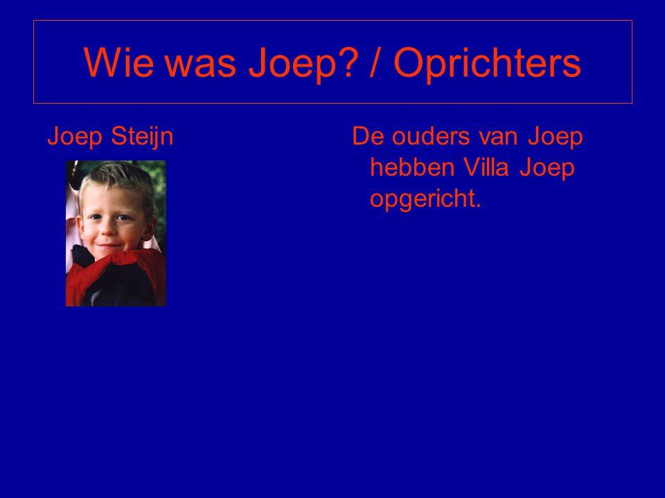 Wie was Joep? / Oprichters Joep Steijn De ouders van Joep hebben Villa Joep opgericht.