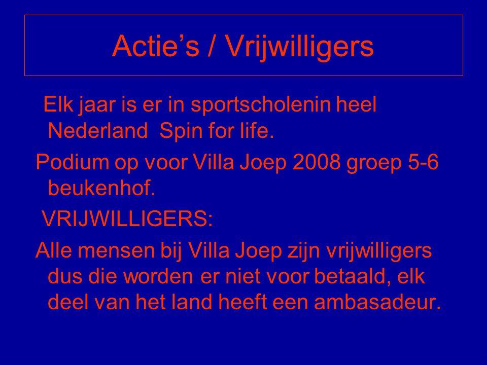 Actie's / Vrijwilligers Elk jaar is er in sportscholenin heel Nederland Spin for life. Podium op voor Villa Joep 2008 groep 5-6 beukenhof. VRIJWILLIGE