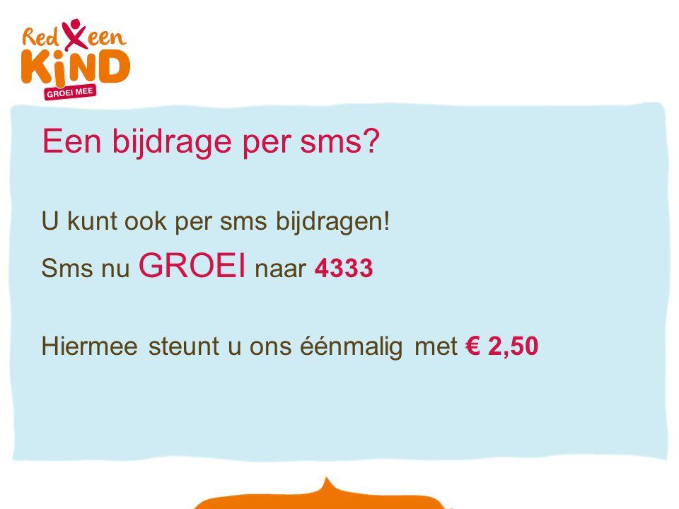 Een bijdrage per sms? U kunt ook per sms bijdragen! Sms nu GROEI naar 4333 Hiermee steunt u ons éénmalig met € 2,50