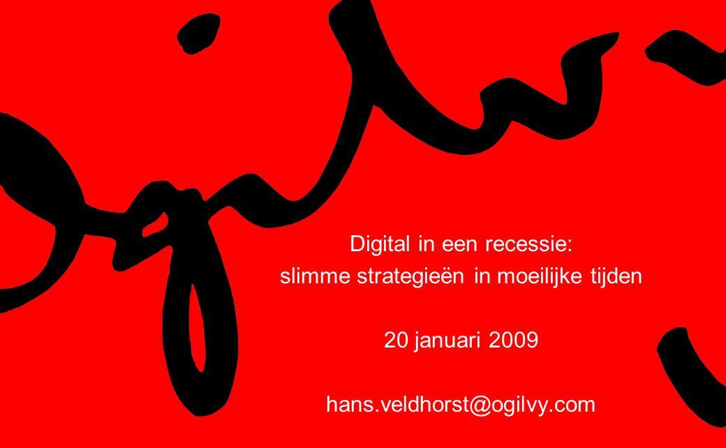 Digital in een recessie: slimme strategieën in moeilijke tijden 20 januari 2009 hans.veldhorst@ogilvy.com