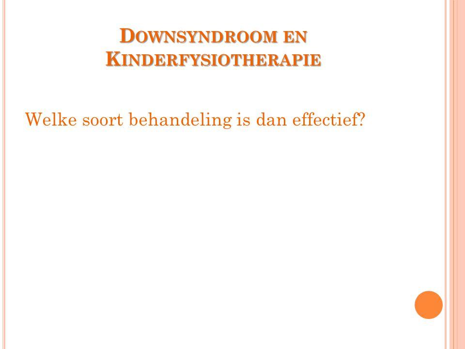 D OWNSYNDROOM EN K INDERFYSIOTHERAPIE Welke soort behandeling is dan effectief?