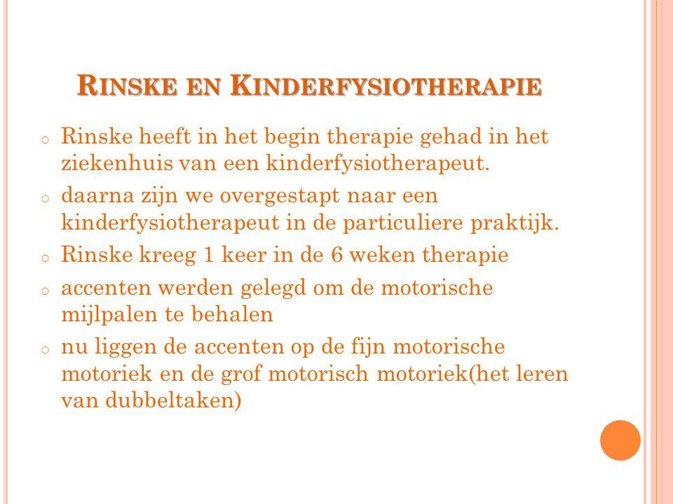 R INSKE EN K INDERFYSIOTHERAPIE o Rinske heeft in het begin therapie gehad in het ziekenhuis van een kinderfysiotherapeut. o daarna zijn we overgestap