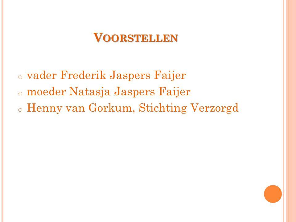 V OORSTELLEN o vader Frederik Jaspers Faijer o moeder Natasja Jaspers Faijer o Henny van Gorkum, Stichting Verzorgd