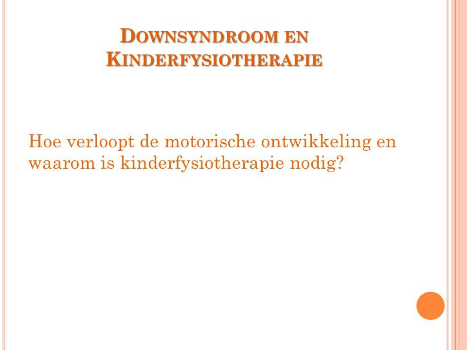 D OWNSYNDROOM EN K INDERFYSIOTHERAPIE Hoe verloopt de motorische ontwikkeling en waarom is kinderfysiotherapie nodig?