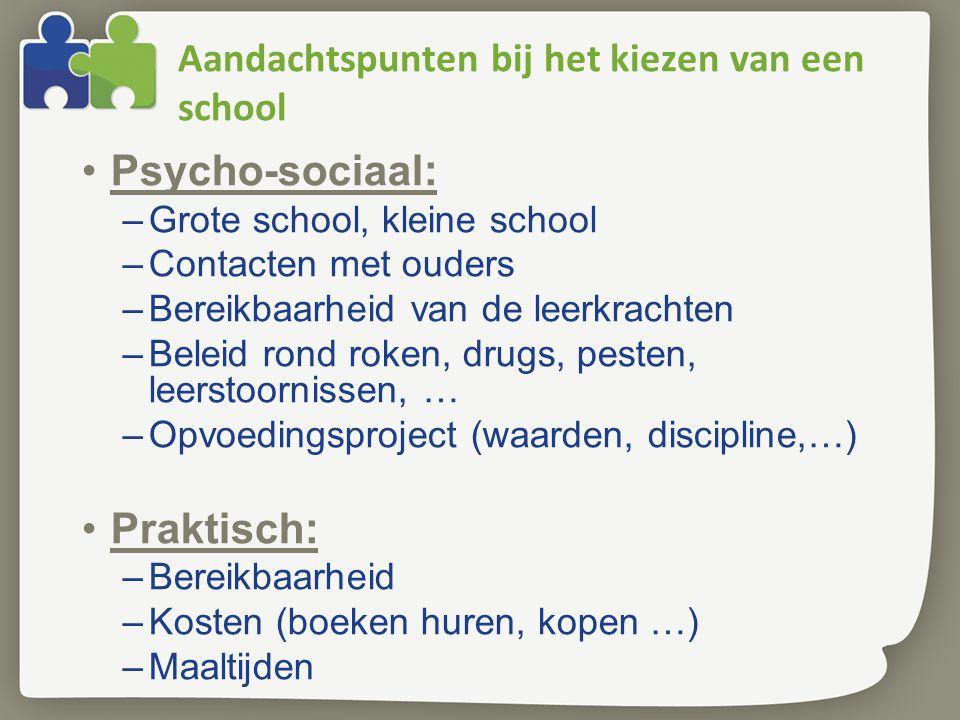 Aandachtspunten bij het kiezen van een school Psycho-sociaal : –Grote school, kleine school –Contacten met ouders –Bereikbaarheid van de leerkrachten