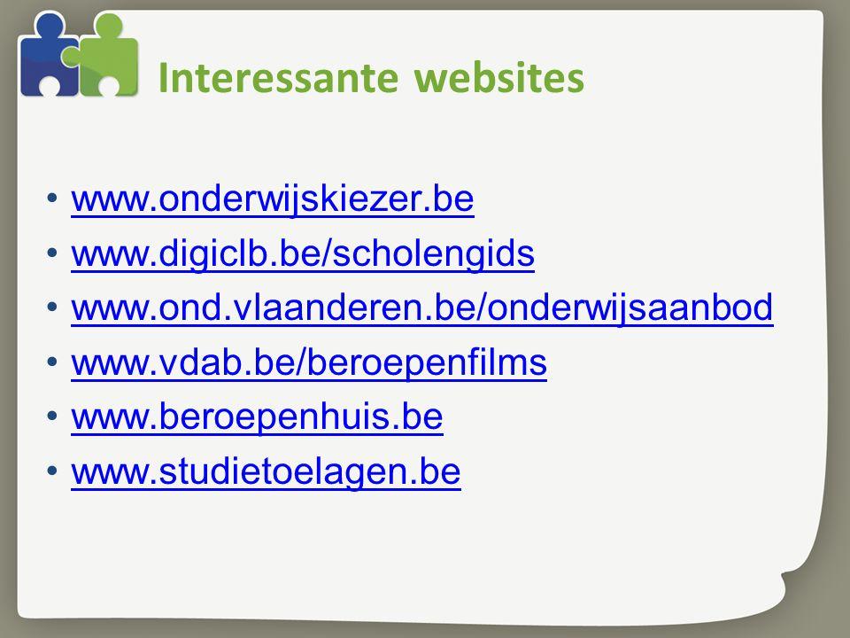 Interessante websites www.onderwijskiezer.be www.digiclb.be/scholengids www.ond.vlaanderen.be/onderwijsaanbod www.vdab.be/beroepenfilms www.beroepenhu