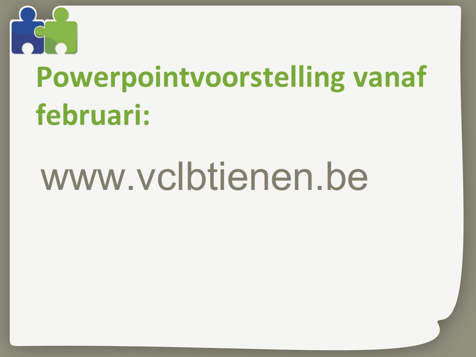 Powerpointvoorstelling vanaf februari: www.vclbtienen.be