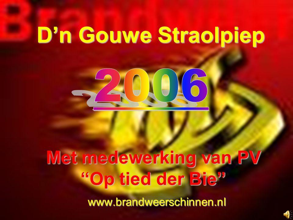 """D'n Gouwe Straolpiep D'n Gouwe Straolpiep www.brandweerschinnen.nl Met medewerking van PV """"Op tied der Bie"""""""