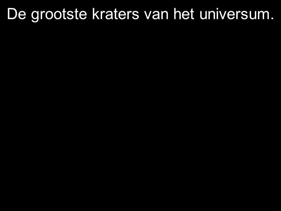 De grootste kraters van het universum. Einde