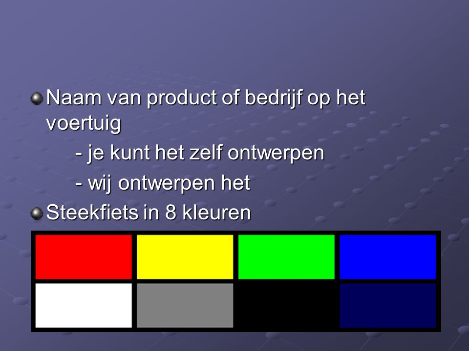 Naam van product of bedrijf op het voertuig - je kunt het zelf ontwerpen - wij ontwerpen het Steekfiets in 8 kleuren