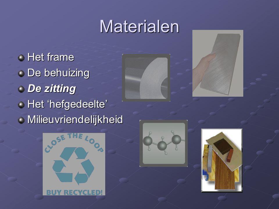 Materialen Het frame De behuizing De zitting Het 'hefgedeelte' Milieuvriendelijkheid