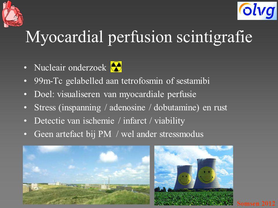Myocardial perfusion scintigrafie Nucleair onderzoek 99m-Tc gelabelled aan tetrofosmin of sestamibi Doel: visualiseren van myocardiale perfusie Stress