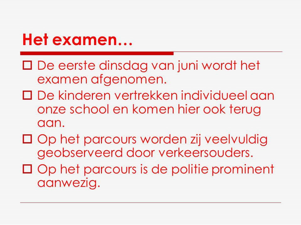 Het examen…  De eerste dinsdag van juni wordt het examen afgenomen.