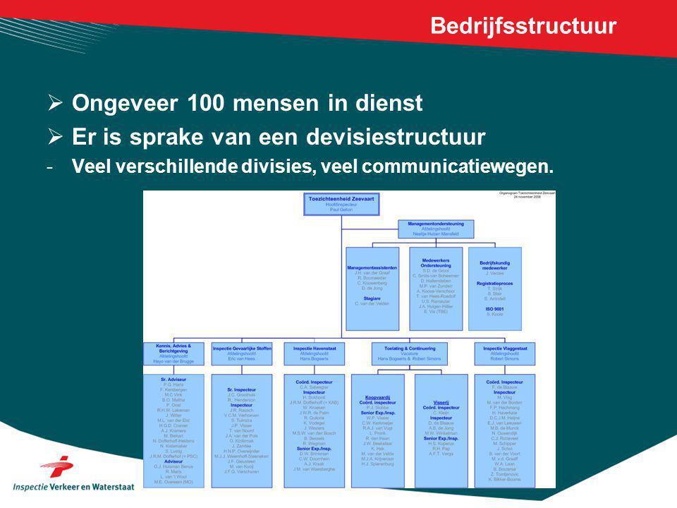 Bedrijfsstructuur  Ongeveer 100 mensen in dienst  Er is sprake van een devisiestructuur -Veel verschillende divisies, veel communicatiewegen.