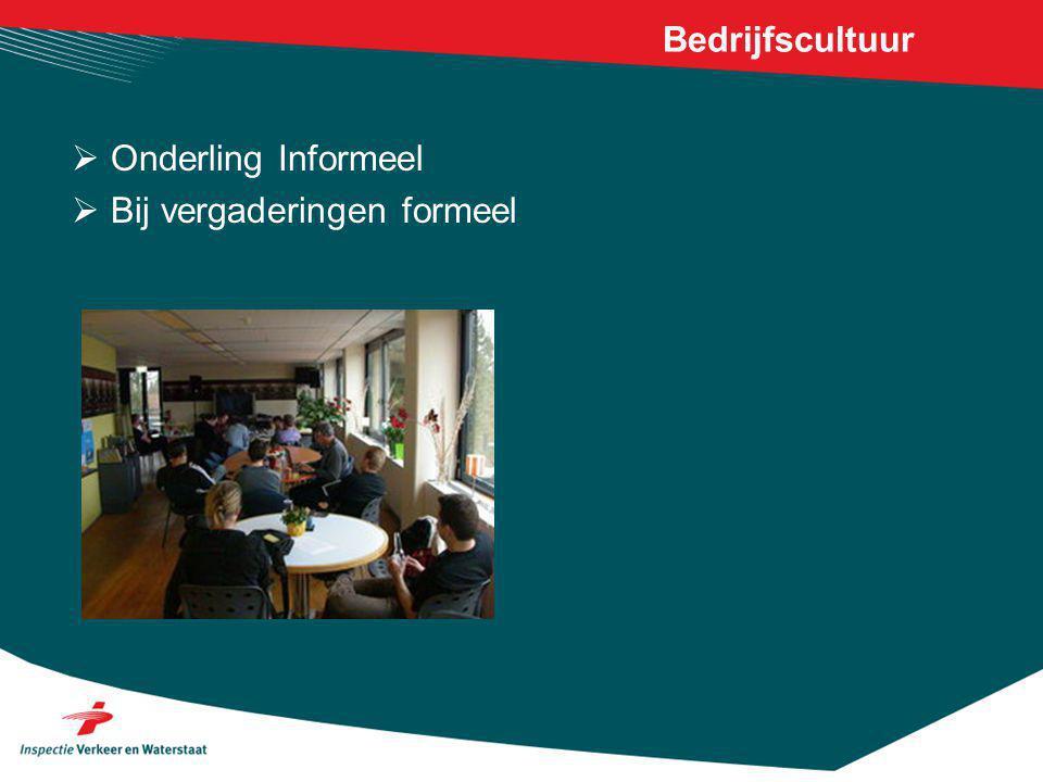 Bedrijfscultuur  Onderling Informeel  Bij vergaderingen formeel