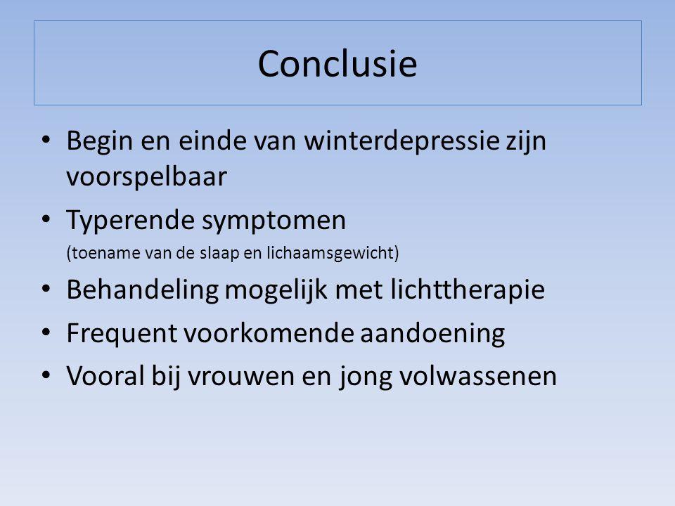 Conclusie Begin en einde van winterdepressie zijn voorspelbaar Typerende symptomen (toename van de slaap en lichaamsgewicht) Behandeling mogelijk met