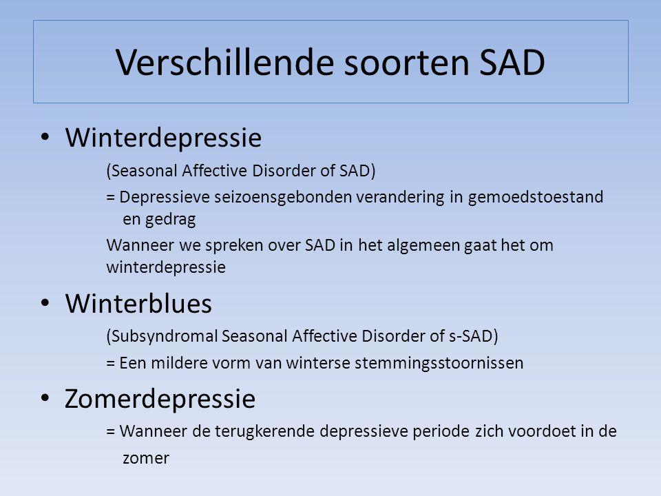 Verschillende soorten SAD Winterdepressie (Seasonal Affective Disorder of SAD) = Depressieve seizoensgebonden verandering in gemoedstoestand en gedrag