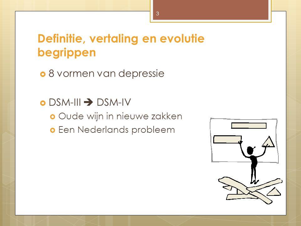 Definitie, vertaling en evolutie begrippen  8 vormen van depressie  DSM-III  DSM-IV  Oude wijn in nieuwe zakken  Een Nederlands probleem 3