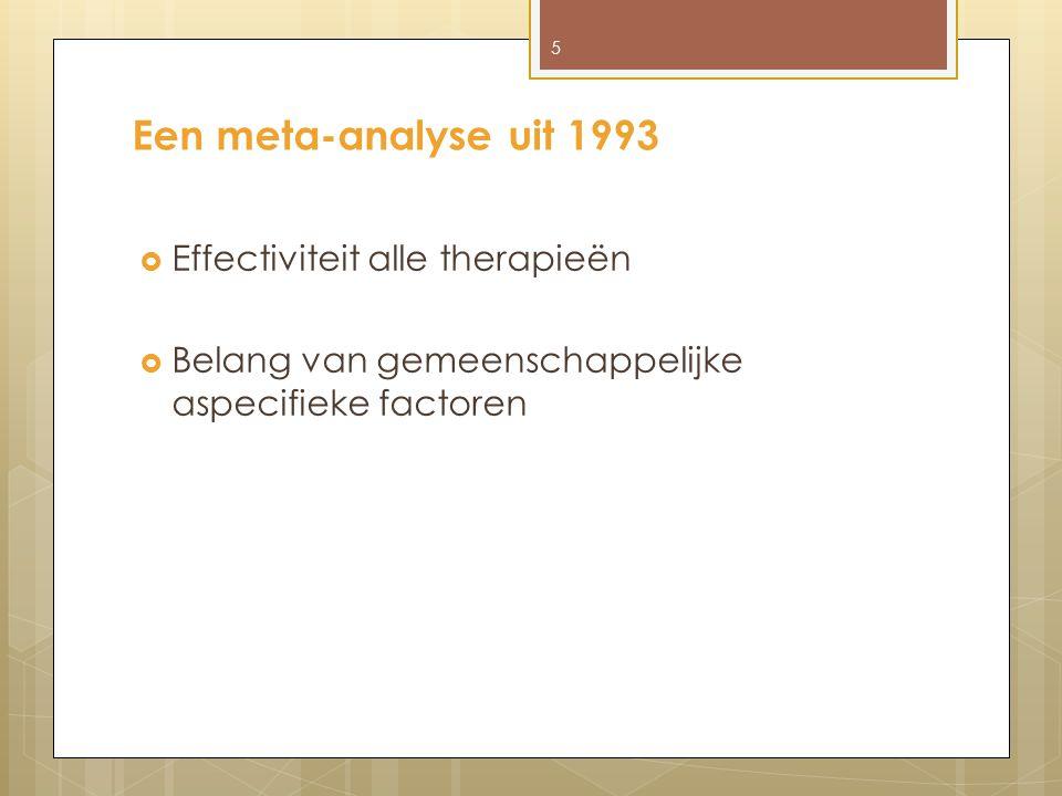 Een meta-analyse uit 1993  Effectiviteit alle therapieën  Belang van gemeenschappelijke aspecifieke factoren 5