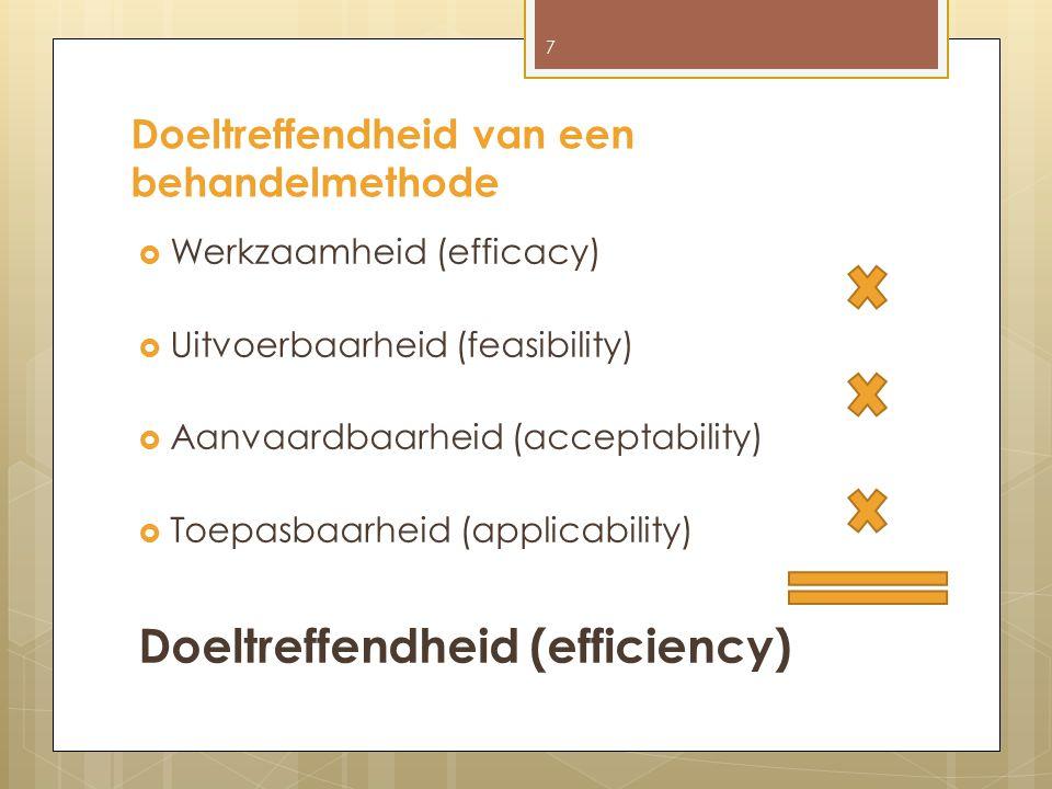 Doeltreffendheid van een behandelmethode  Werkzaamheid (efficacy)  Uitvoerbaarheid (feasibility)  Aanvaardbaarheid (acceptability)  Toepasbaarheid (applicability) Doeltreffendheid (efficiency) 7