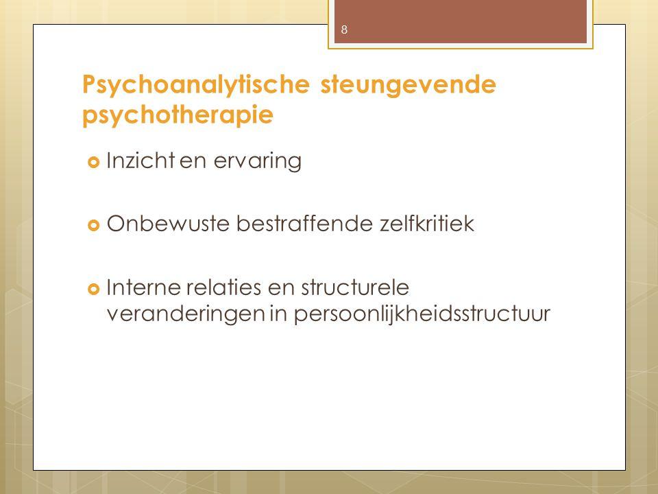 Psychoanalytische steungevende psychotherapie  Inzicht en ervaring  Onbewuste bestraffende zelfkritiek  Interne relaties en structurele veranderingen in persoonlijkheidsstructuur 8